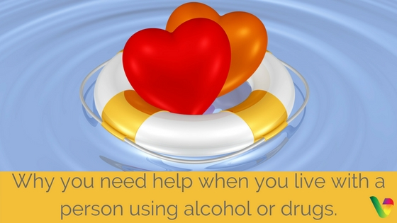 Why you need help when you live with a person using alcohol or drugs