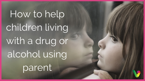 How to help children living with a drug or alcohol using parent.