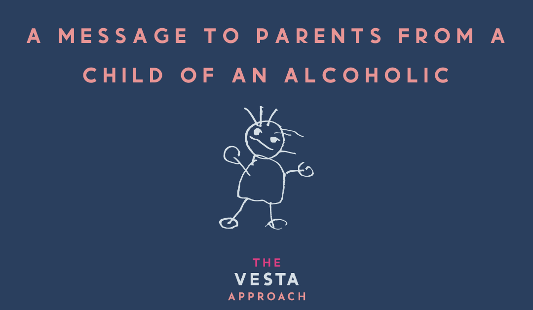 A message to parents from a child of an alcoholic